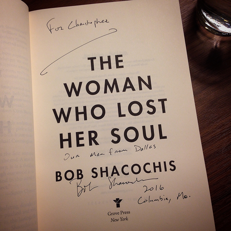 "Bob Shacochis's autograph: ""Christopher. Our Man From Dallas. Bob Shacochis. 2016. Columbia, MO."""