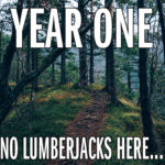 "Trail into the forest - ""Year One. No Lumberjacks Here..."""