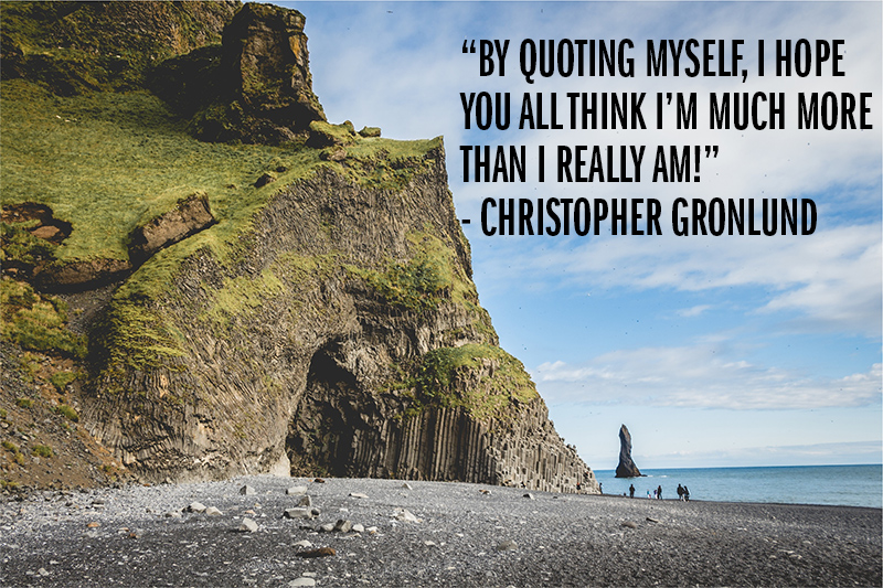"""By quoting myself, I hope you all think I'm more than I really am!"" - Christopher Gronlund"