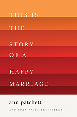 Ann Patchett's This is the Story of a Happy Marriage