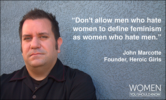"John Marcotte quote: ""Don't allow men who hate women to define feminism as women who hate men."""